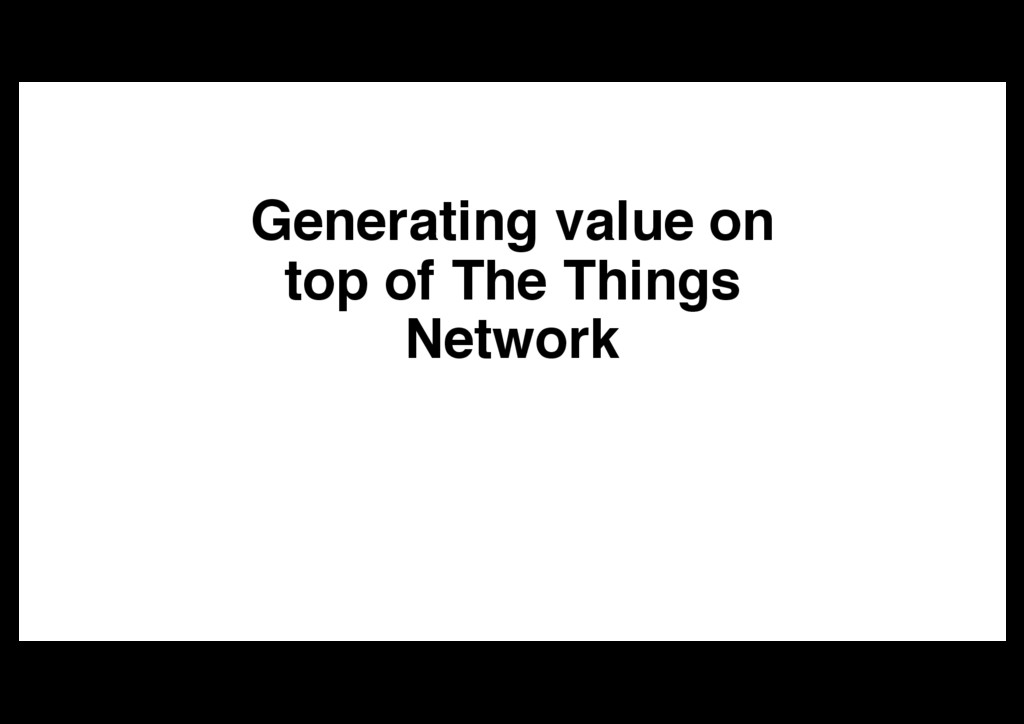 Generating value on top of The Things Network