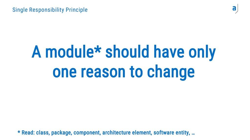 Single Responsibility Principle A module* shoul...