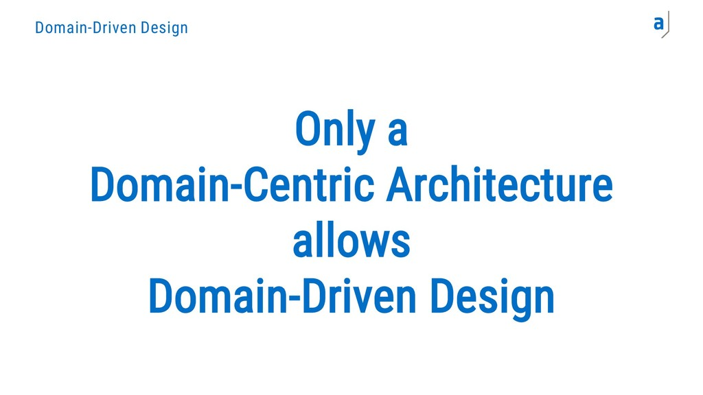 Domain-Driven Design Only a Domain-Centric Arch...