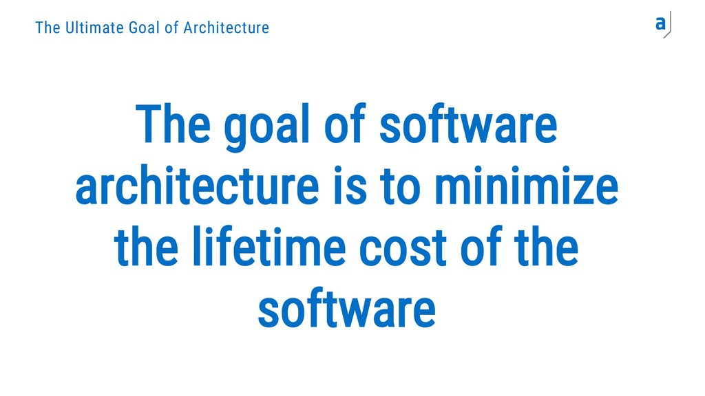 The Ultimate Goal of Architecture The goal of s...
