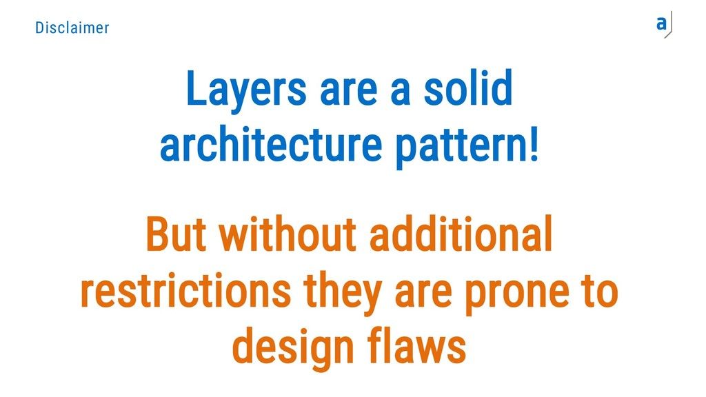 Disclaimer Layers are a solid architecture patt...