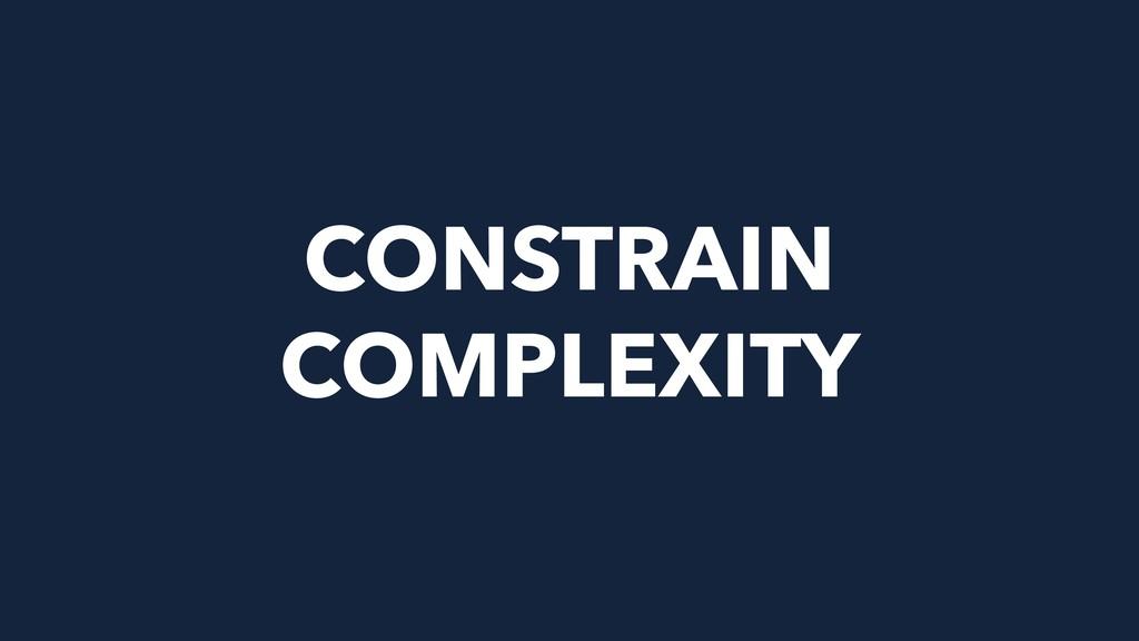 CONSTRAIN COMPLEXITY