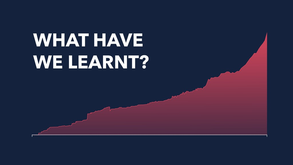 WHAT HAVE WE LEARNT?