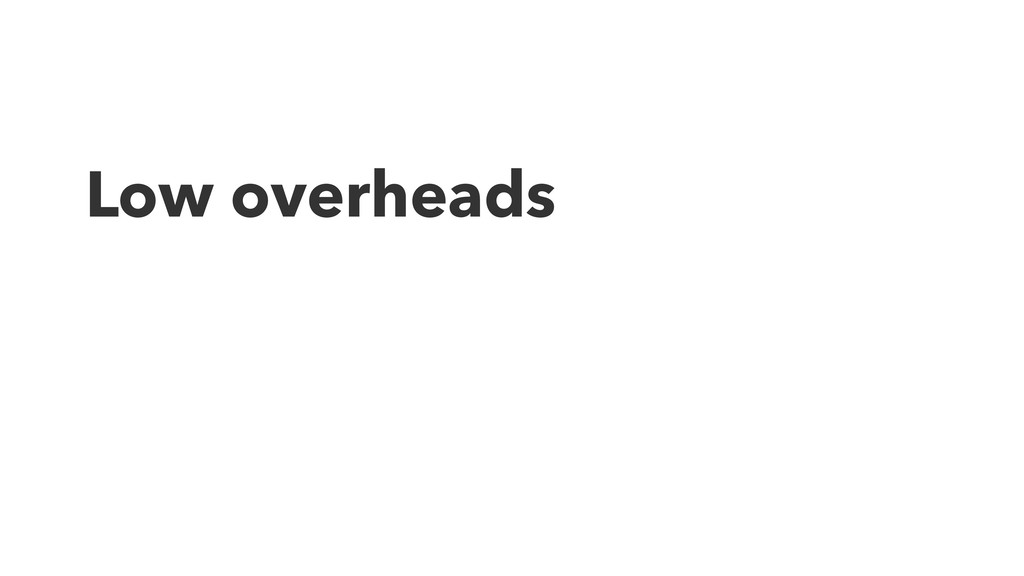 Low overheads