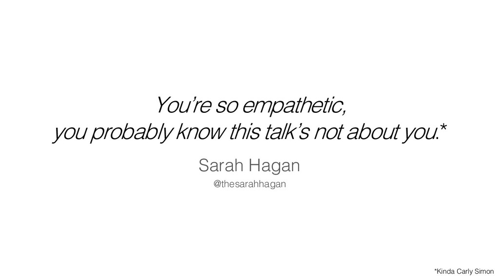 You're so empathetic, you probably know this ta...