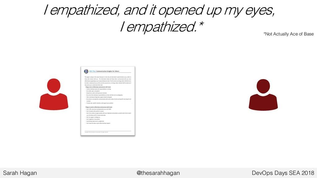 I empathized, and it opened up my eyes, I empat...