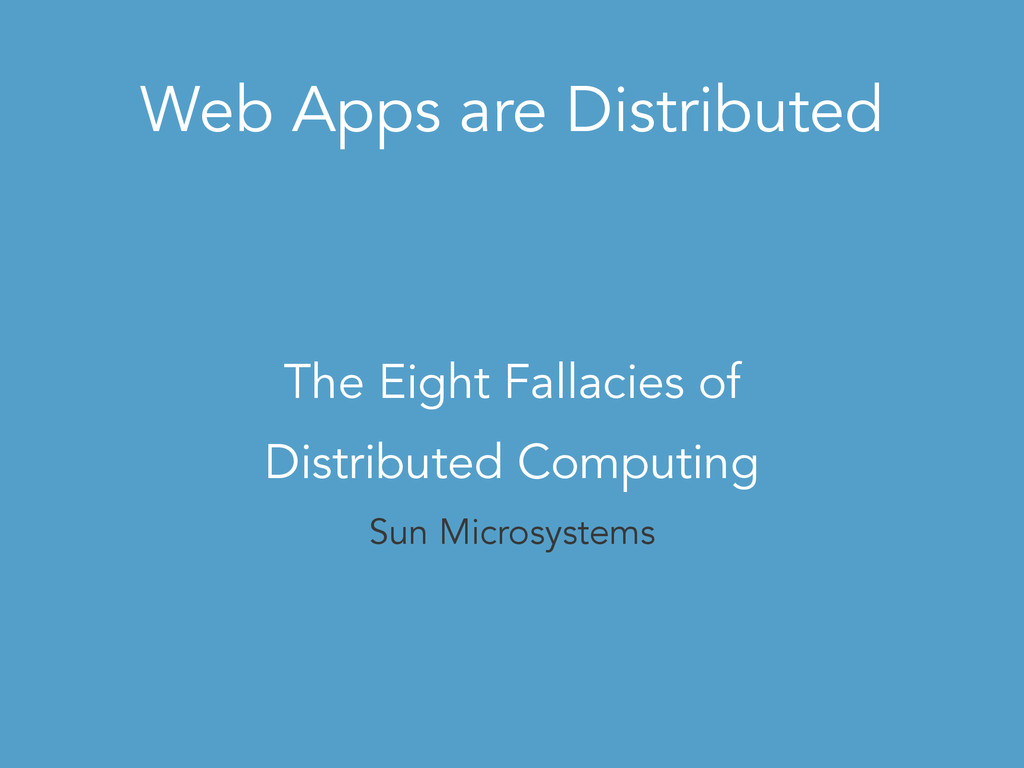Web Apps are Distributed The Eight Fallacies of...