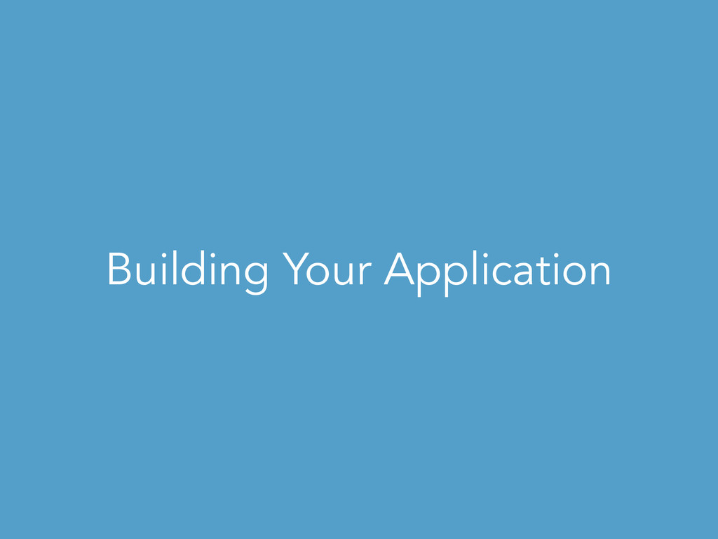 Building Your Application