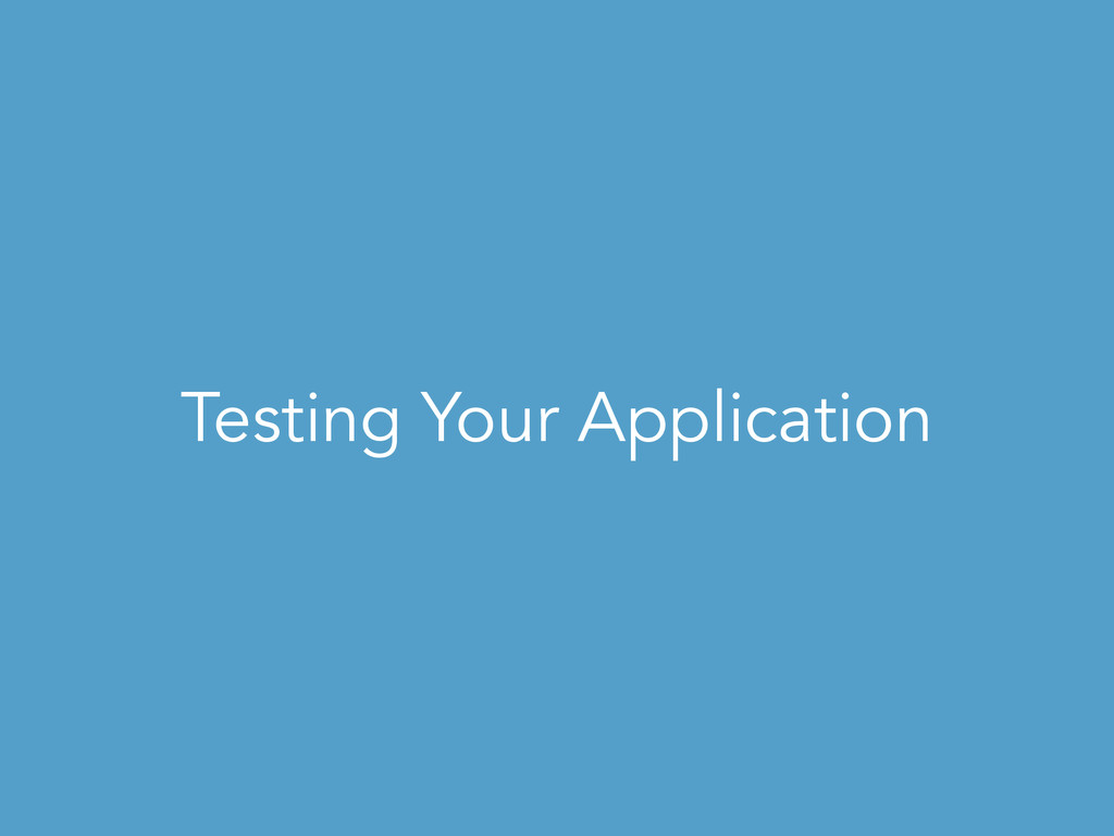 Testing Your Application