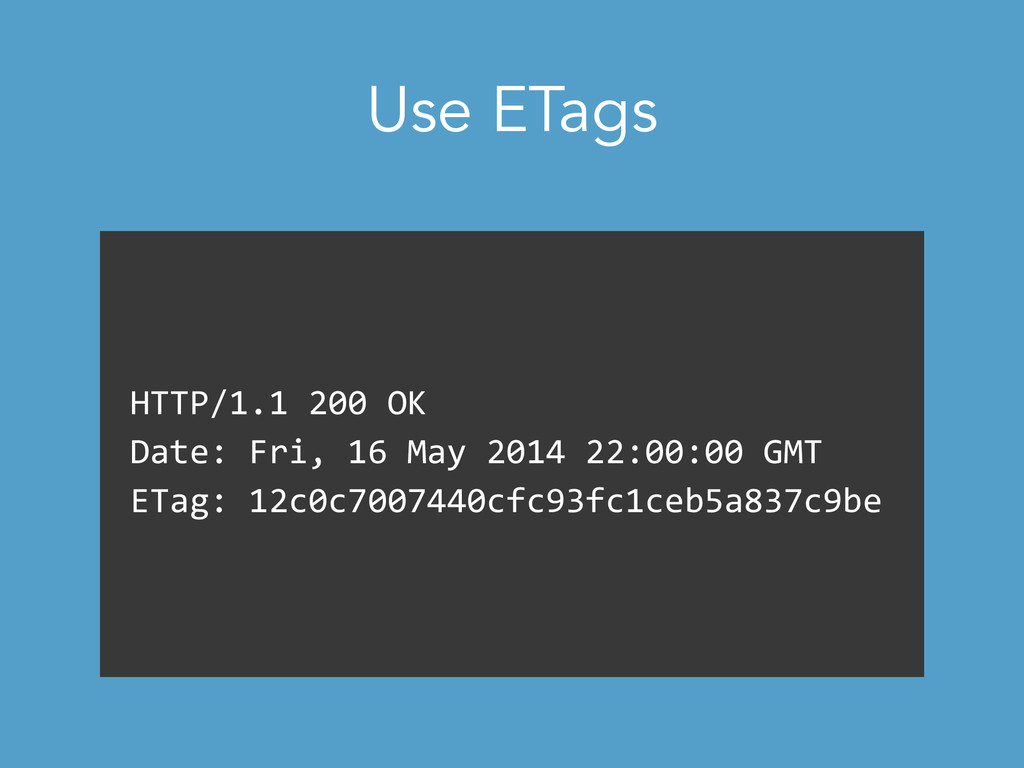 Use ETags HTTP/1.1 200 OK Date: Fri,...