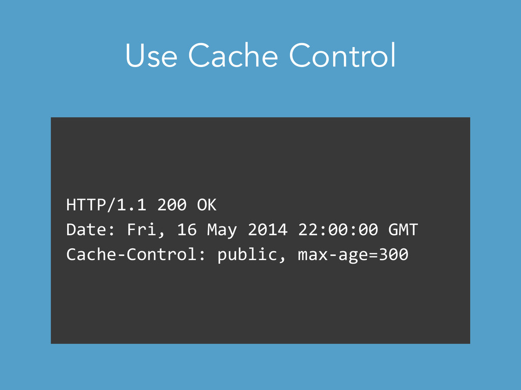Use Cache Control HTTP/1.1 200 OK Date:...