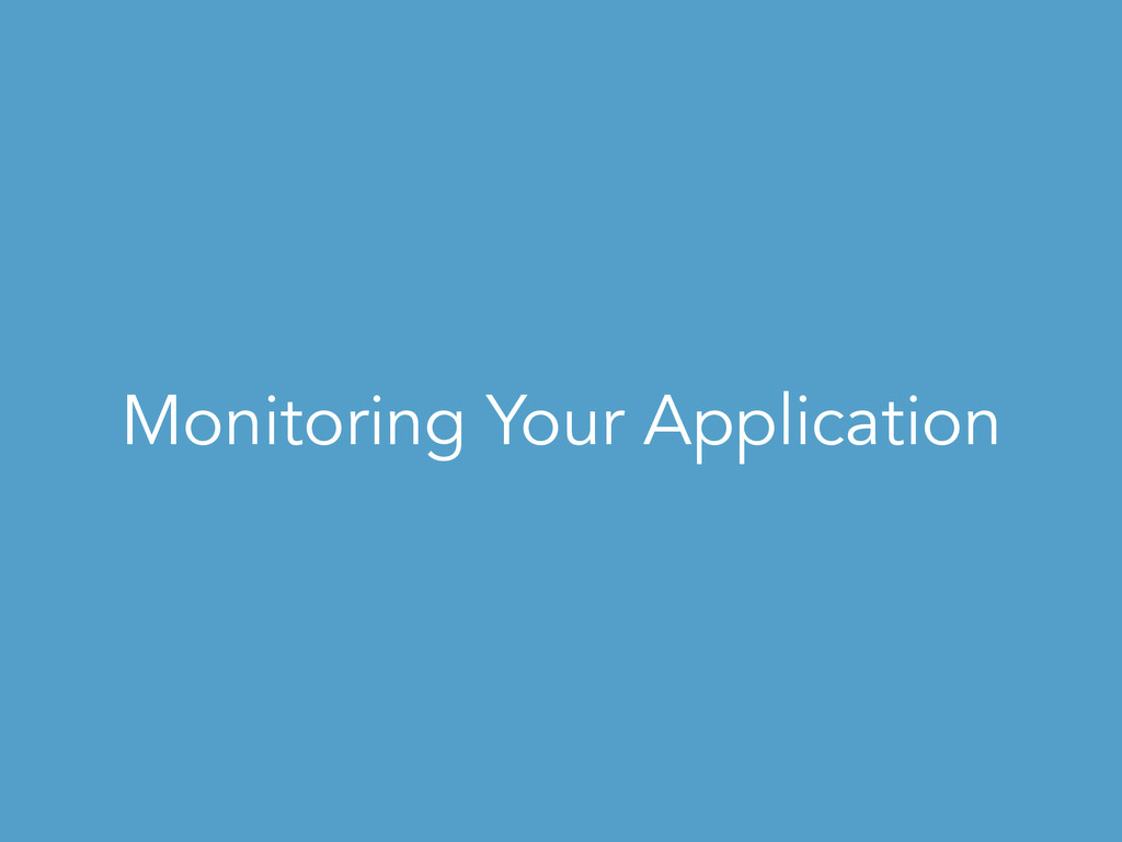 Monitoring Your Application