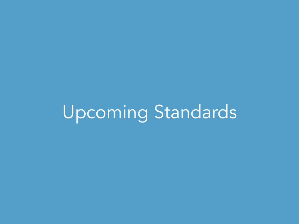 Upcoming Standards