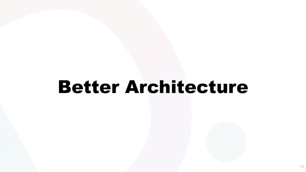 Better Architecture