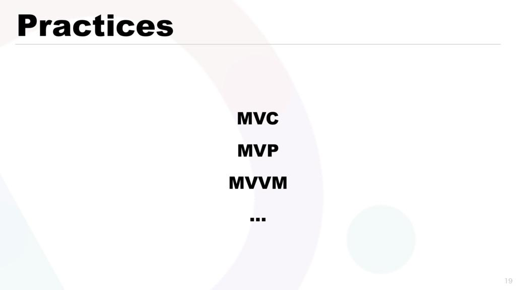 Practices  MVC MVP MVVM …