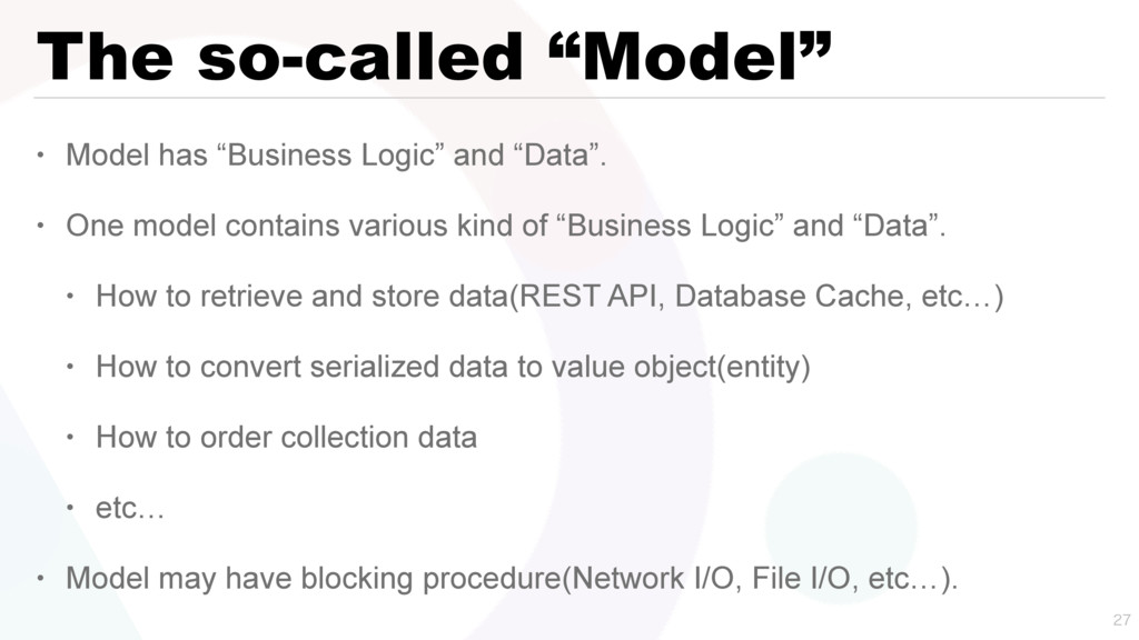 "The so-called ""Model"" • Model has ""Business Log..."