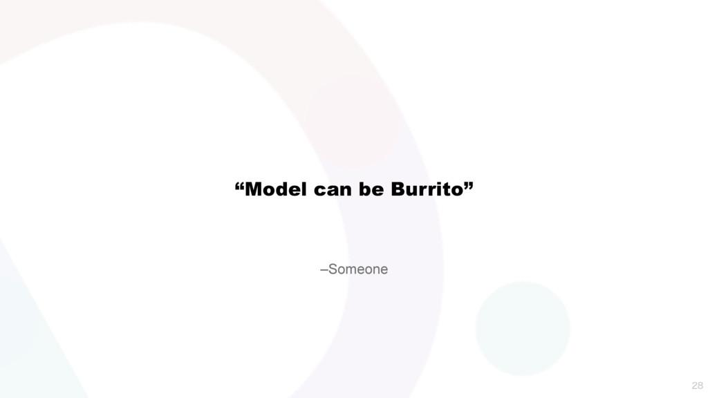 "–Someone ""Model can be Burrito"""