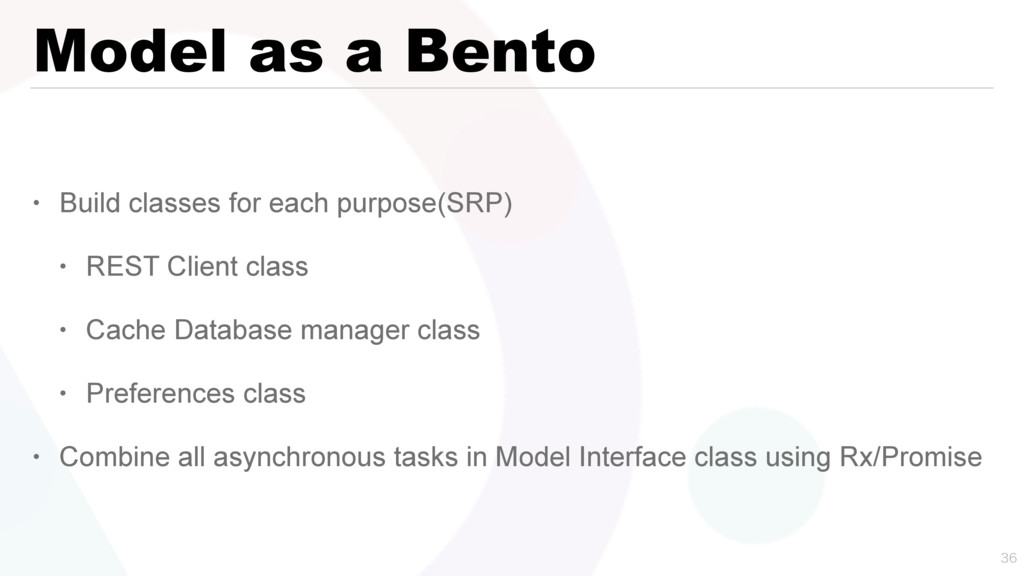Model as a Bento • Build classes for each purpo...