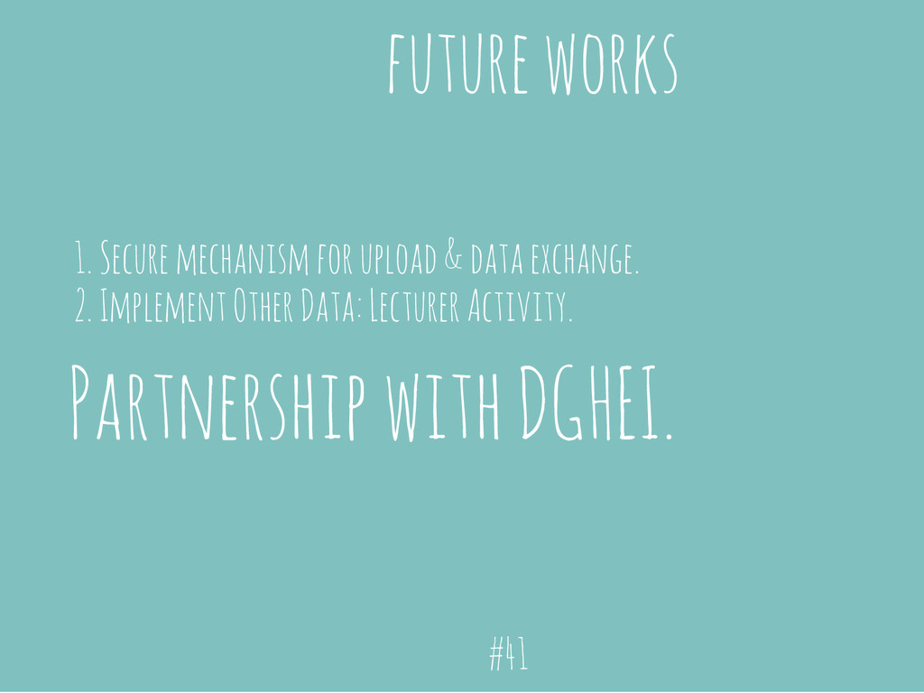 future works Partnership with DGHEI. 1. Secure ...