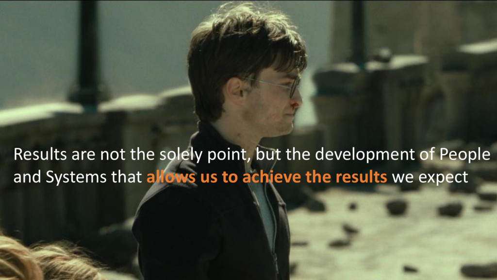 Results are not the solely point, but the devel...