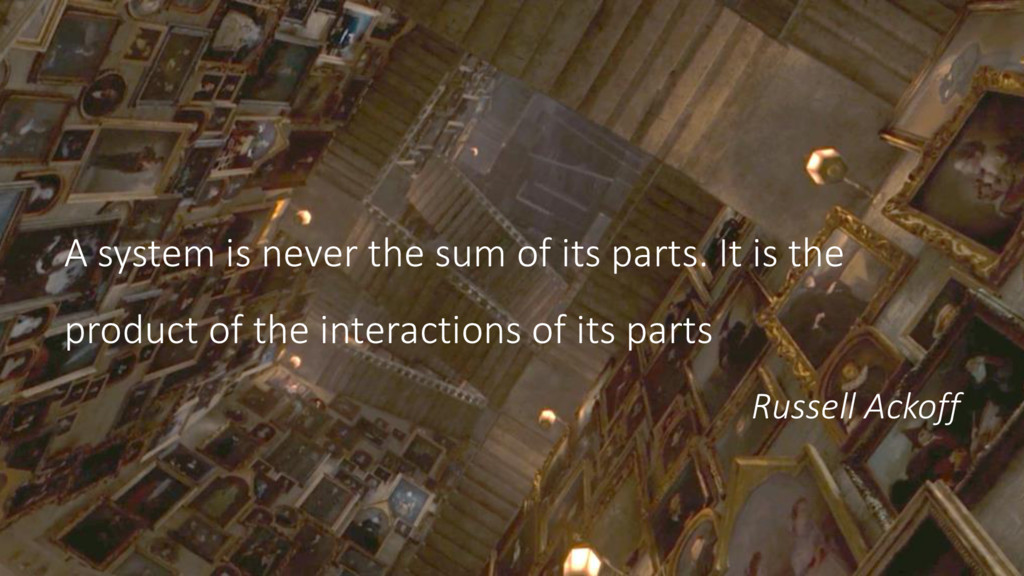 A system is never the sum of its parts. It is t...