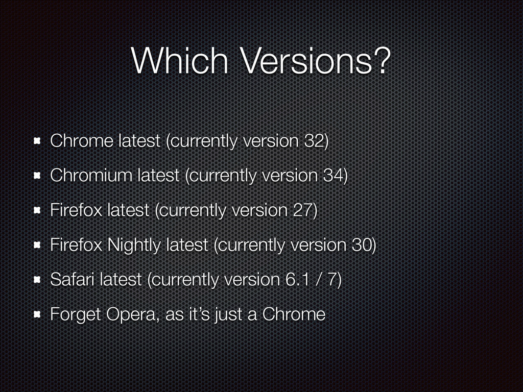 Which Versions? Chrome latest (currently versio...