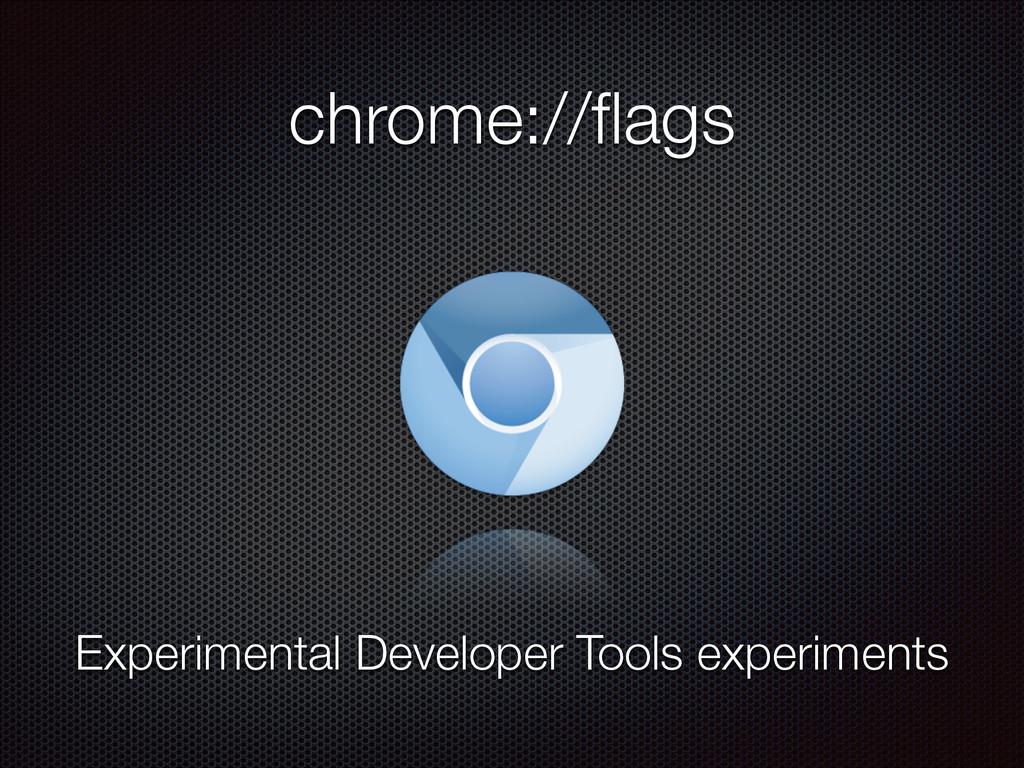 chrome://flags Experimental Developer Tools expe...