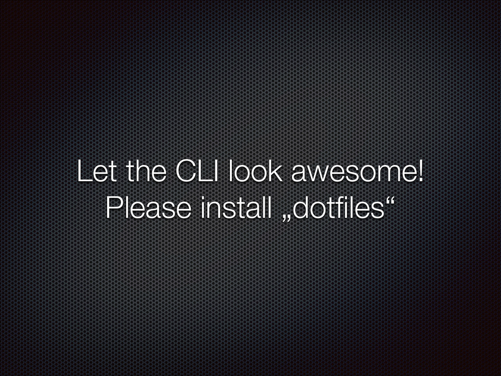 """Let the CLI look awesome! Please install """"dotfi..."""