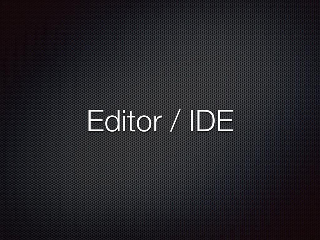 Editor / IDE