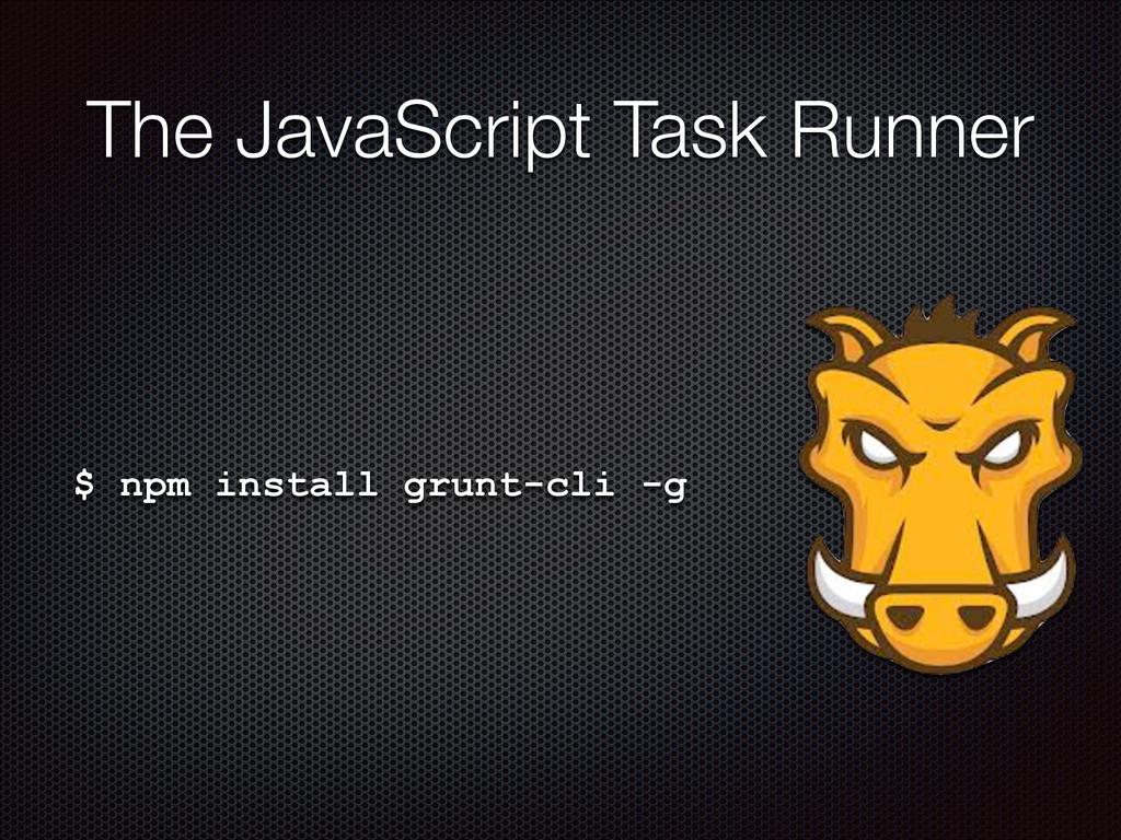 $ npm install grunt-cli -g The JavaScript Task ...