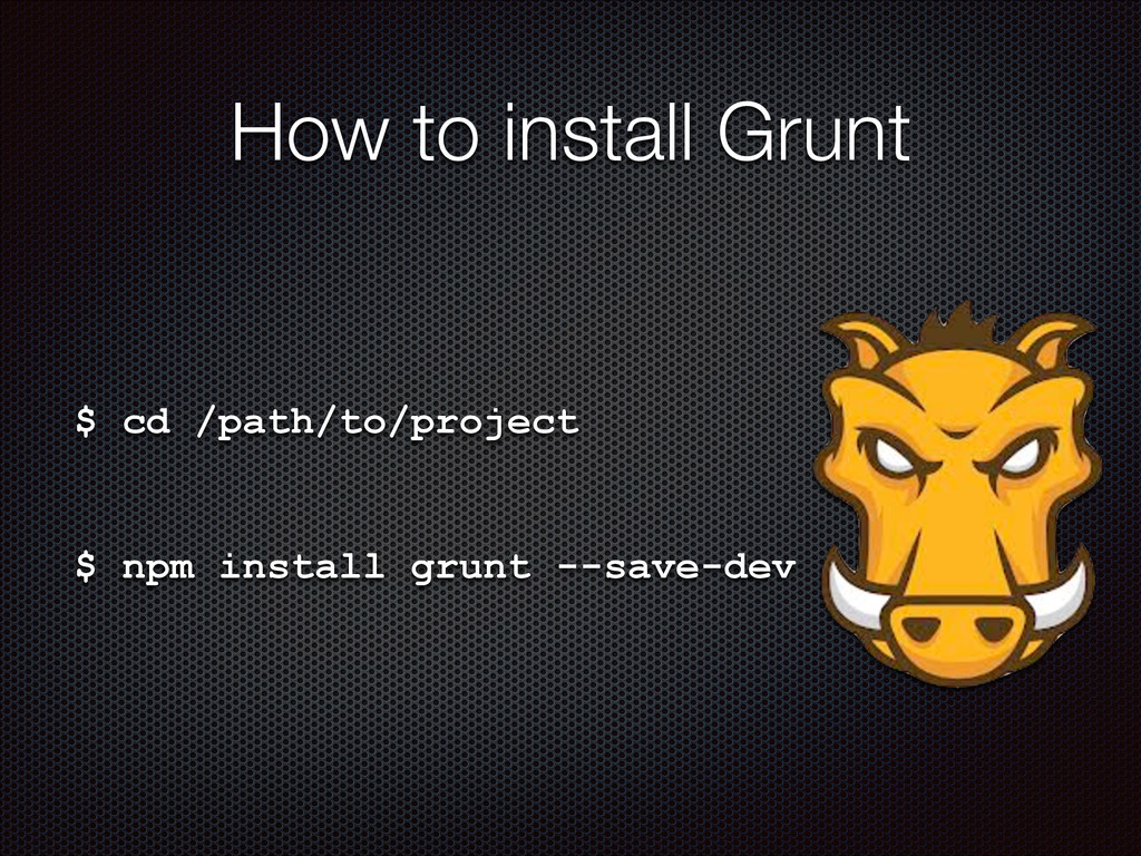 $ cd /path/to/project ! $ npm install grunt --s...