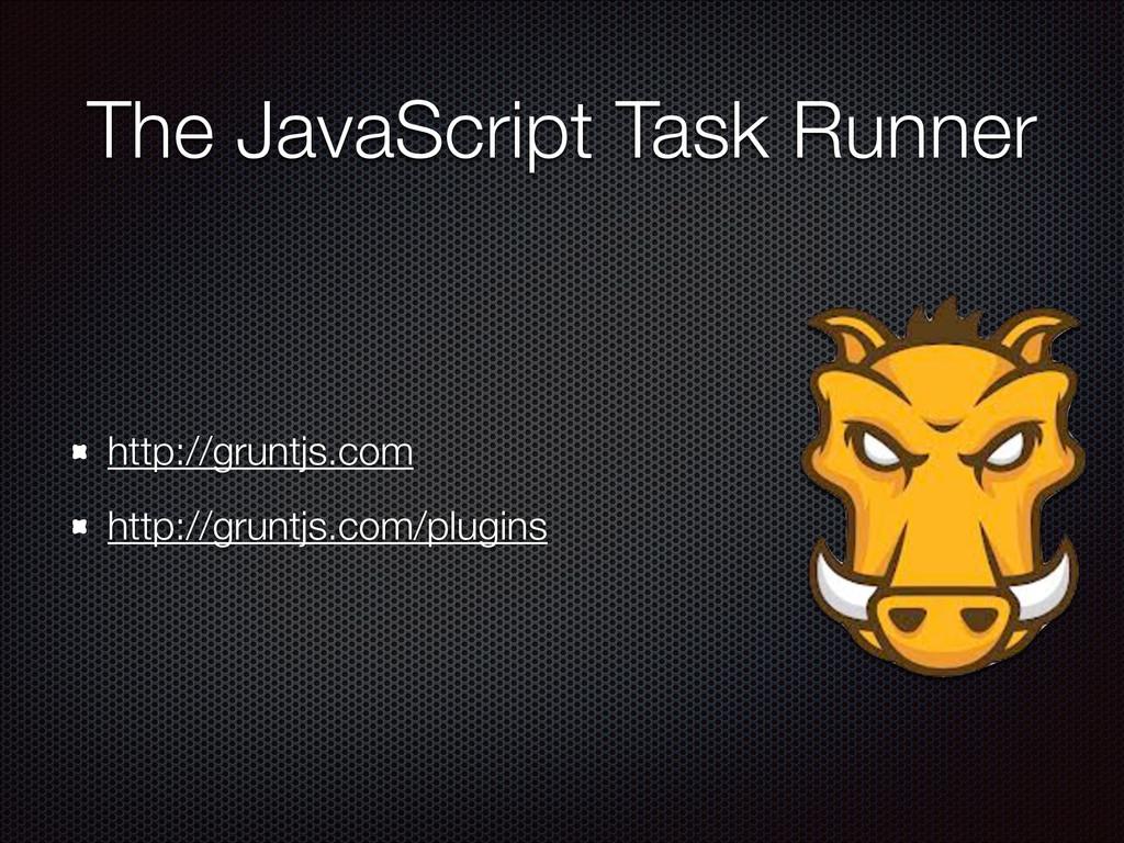 The JavaScript Task Runner http://gruntjs.com h...