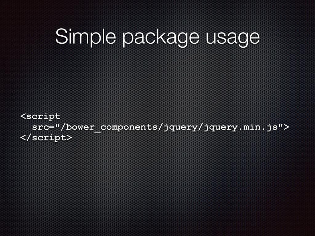 """Simple package usage <script  src=""""/bower_comp..."""
