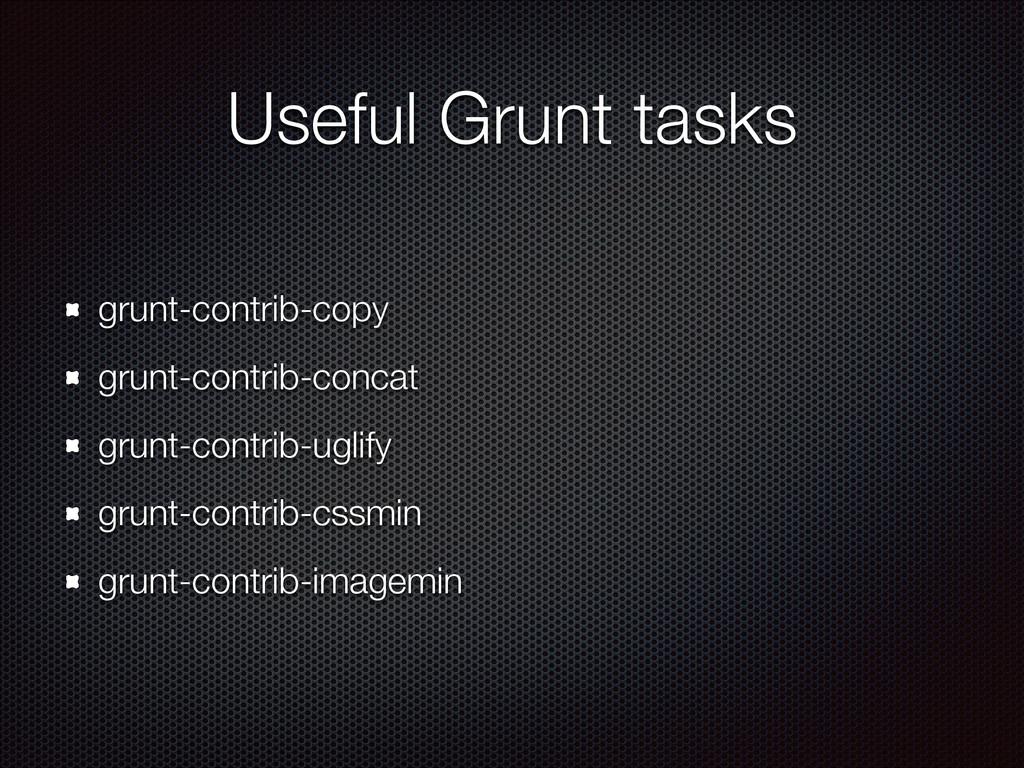 Useful Grunt tasks grunt-contrib-copy grunt-con...