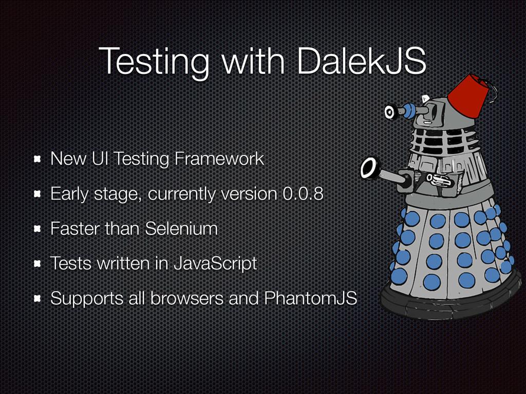 Testing with DalekJS New UI Testing Framework E...