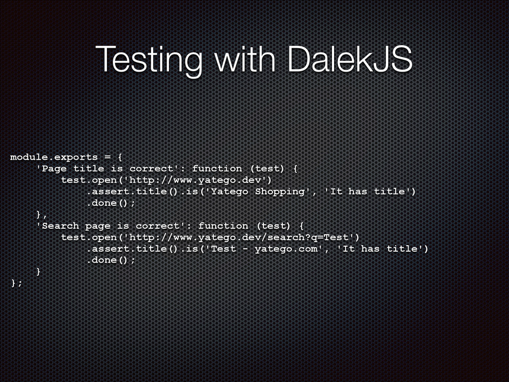 Testing with DalekJS module.exports = { 'Page t...
