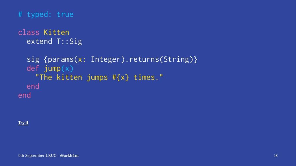 # typed: true class Kitten extend T::Sig sig {p...