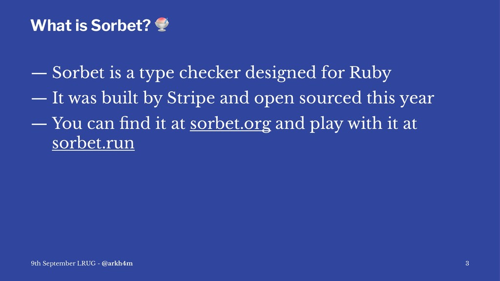 What is Sorbet? ! — Sorbet is a type checker de...
