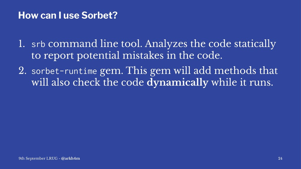 How can I use Sorbet? 1. srb command line tool....