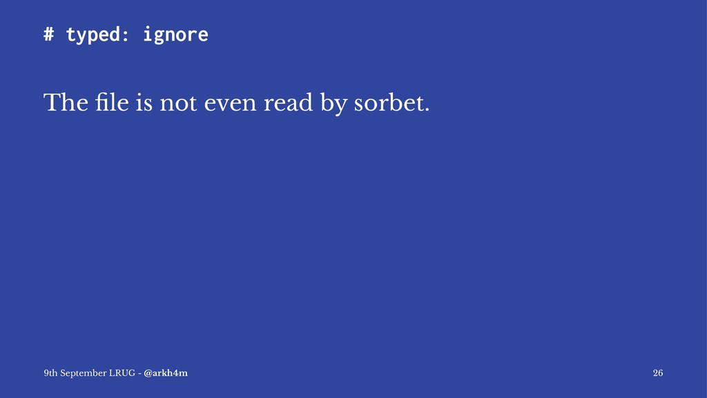 # typed: ignore The file is not even read by sor...