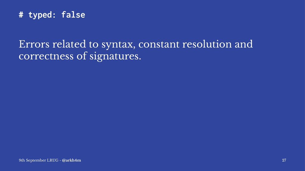 # typed: false Errors related to syntax, consta...