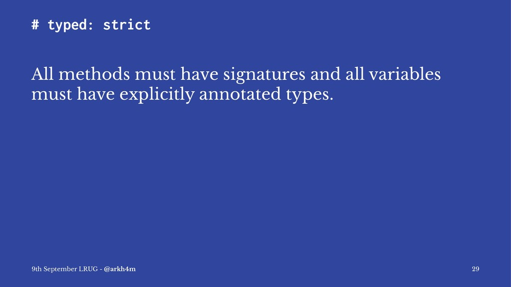# typed: strict All methods must have signature...