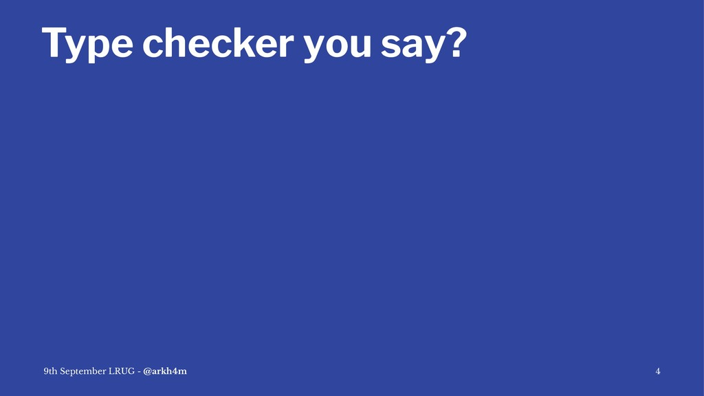 Type checker you say? 9th September LRUG - @ark...
