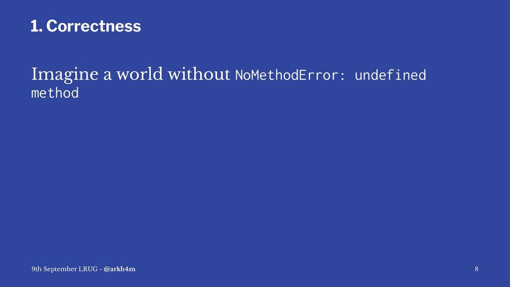 1. Correctness Imagine a world without NoMethod...