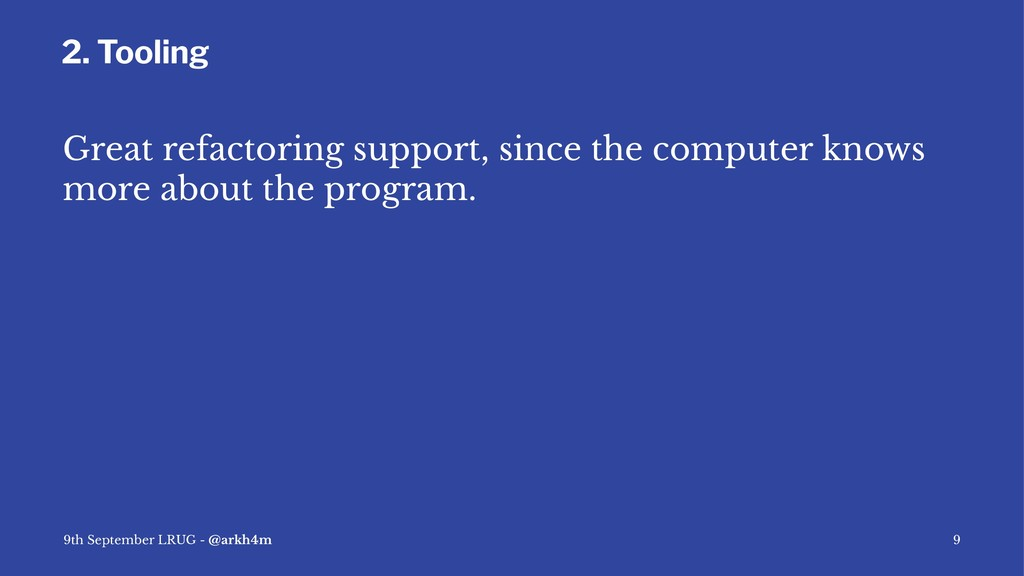 2. Tooling Great refactoring support, since the...