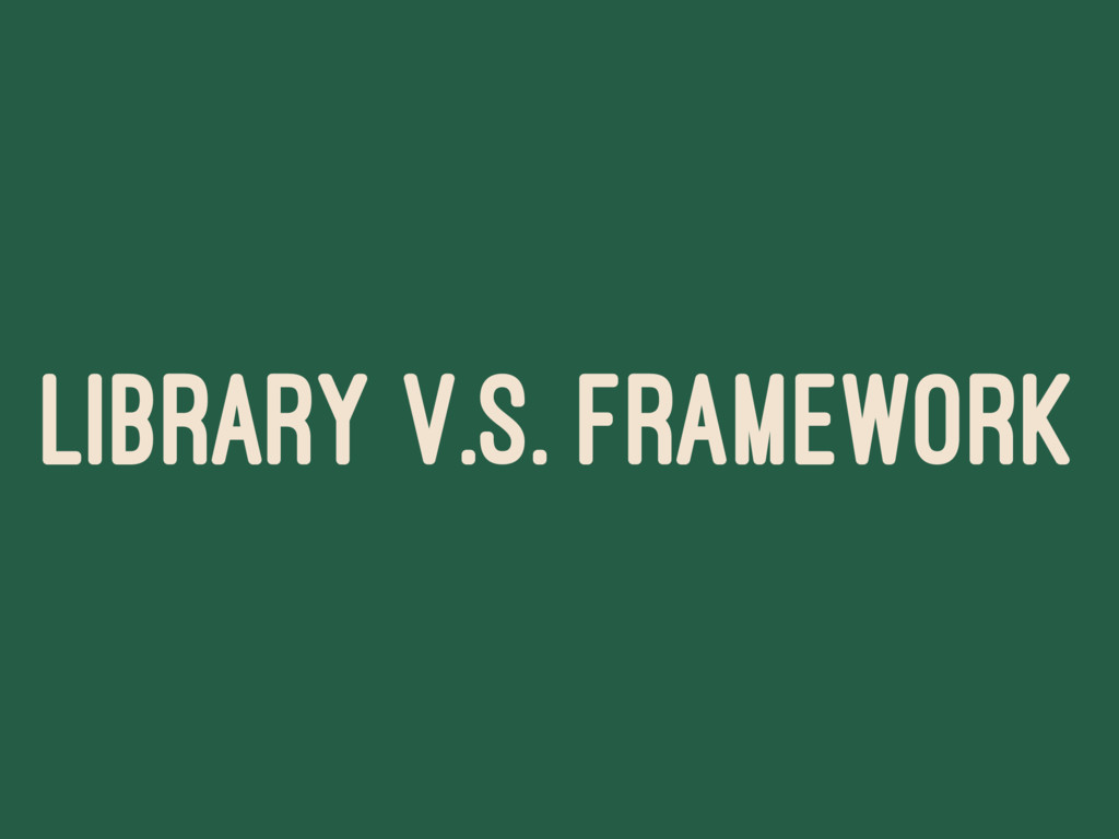 LIBRARY V.S. FRAMEWORK