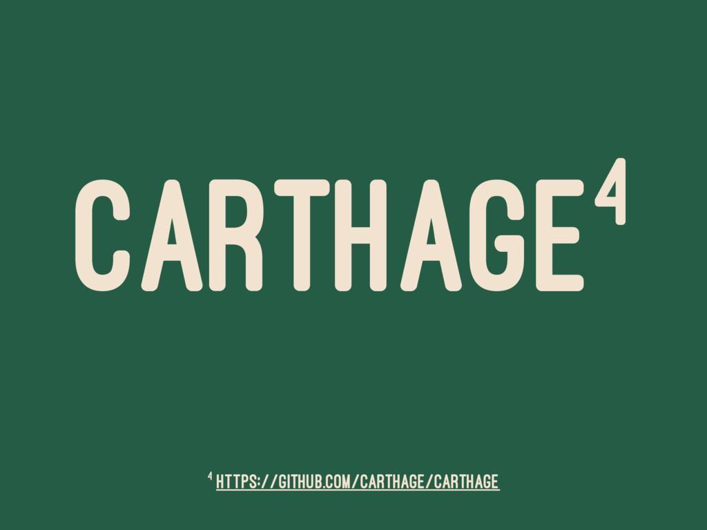 CARTHAGE4 4 https://github.com/Carthage/Carthage