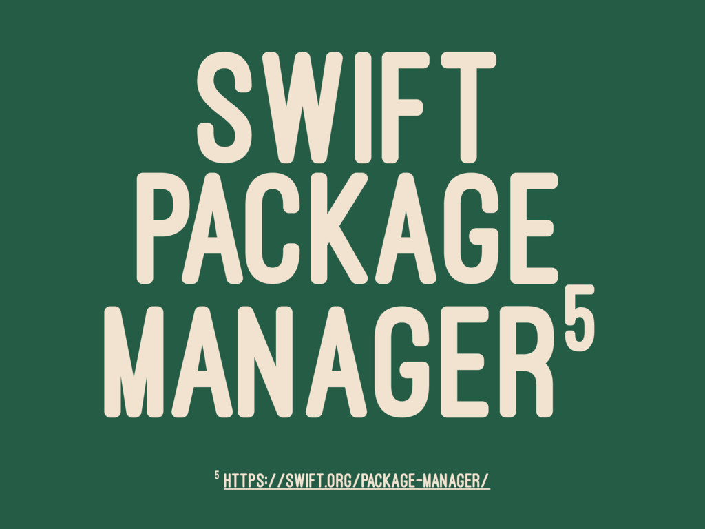 SWIFT PACKAGE MANAGER5 5 https://swift.org/pack...