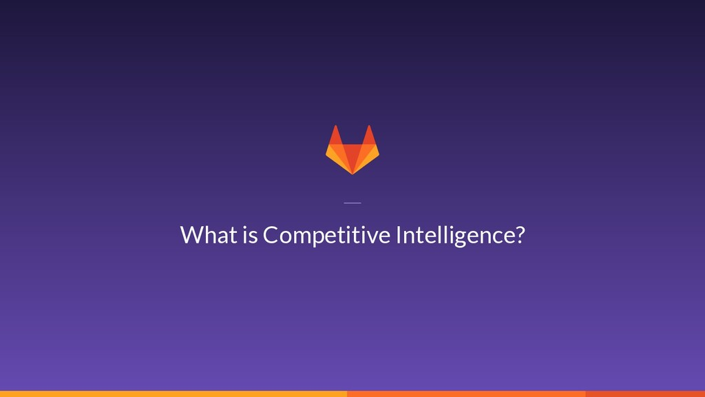 2 What is Competitive Intelligence?