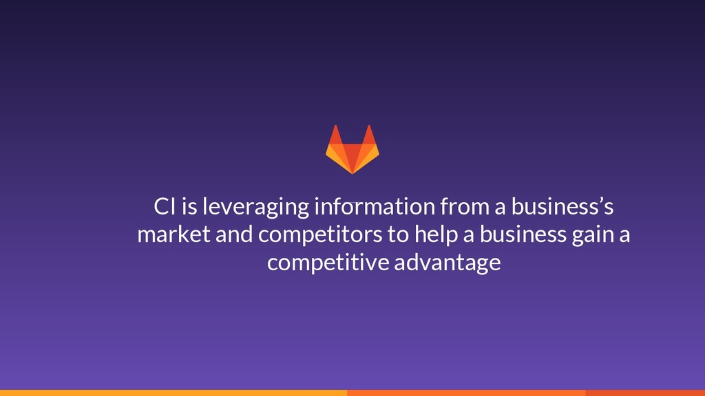 4 CI is leveraging information from a business'...